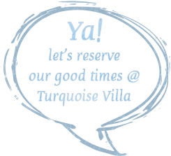 Ya! let's reserve our good times @ Turquoise Villa